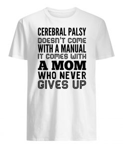 Cerebral palsy doesn't come with a manual it comes with a mom mens shirt
