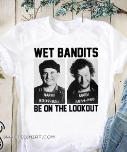 Harry and marv wet bandits be on the lookout home alone shirt