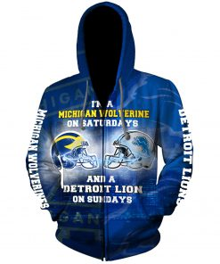 I'm a michigan wolverines on saturdays and a detroit lions on sundays 3d zip hoodie