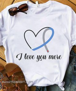 I love you more diabetes awareness shirt