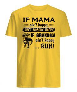 If mama ain't happy ain't nobody happy if grandma ain't happy run dinosaur mens shirt
