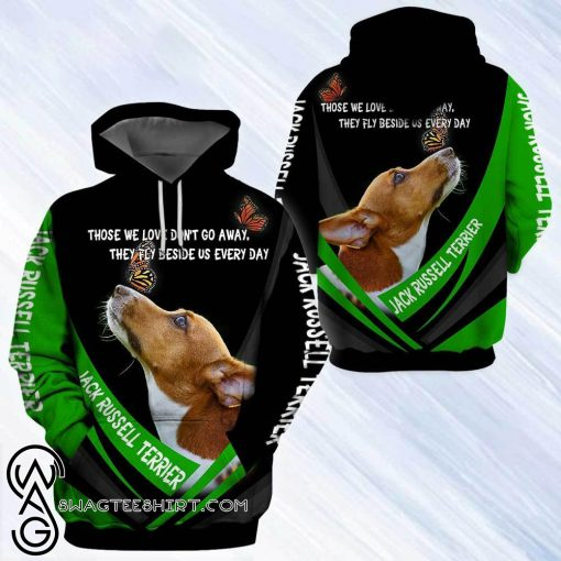 Jack russell terrier those we love didn't go away they fly beside us everyday 3d hoodie