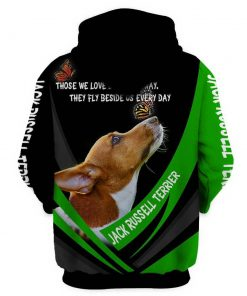 Jack russell terrier those we love didn't go away they fly beside us everyday 3d hoodie - back