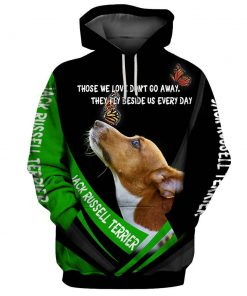 Jack russell terrier those we love didn't go away they fly beside us everyday 3d hoodie - front