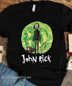 John wick john rick rick and morty shirt
