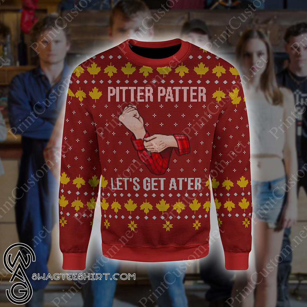 Letterkenny pitter patter let's get at'er ugly christmas sweater