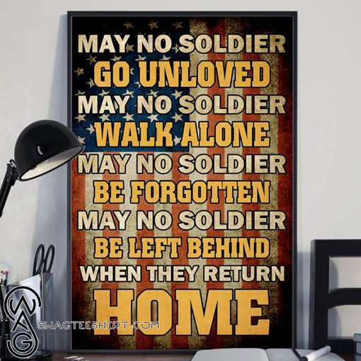 May no soldier go unloved may no soldier walk alone veteran poster