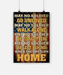 May no soldier go unloved may no soldier walk alone veteran poster - a1