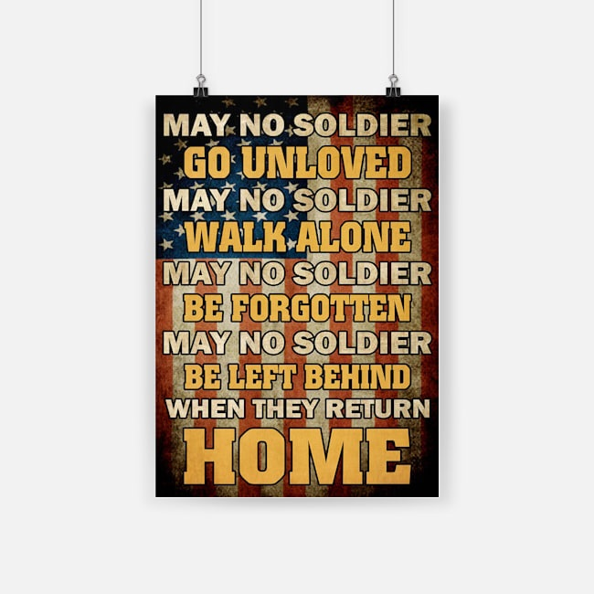 May no soldier go unloved may no soldier walk alone veteran poster - a3