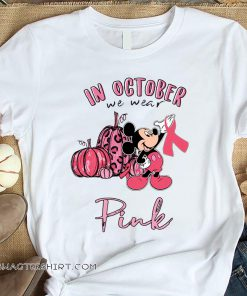 Mickey mouse in october we wear pink breast cancer awareness shirt