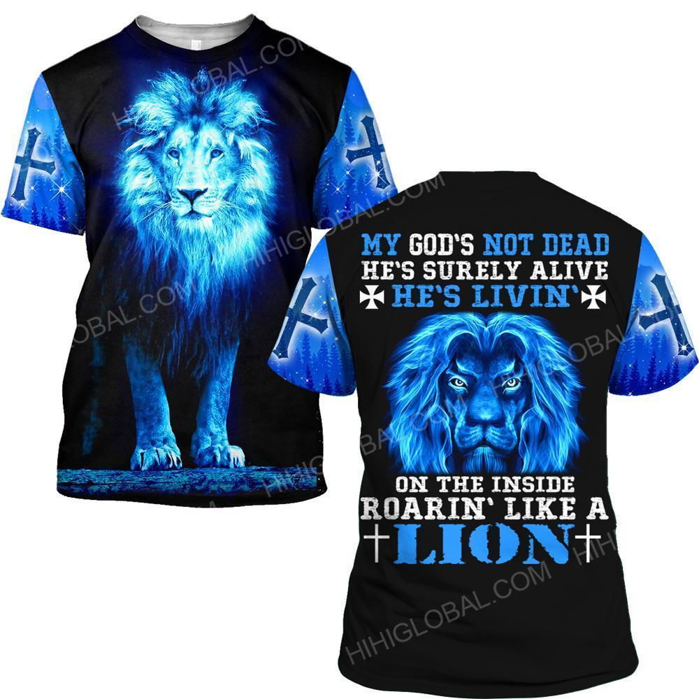 My God's not dead he's livin' on the inside roaring like a lion 3d t-shirt