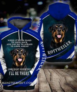 When it's to hard to look back rottweiler 3d full printing hoodie