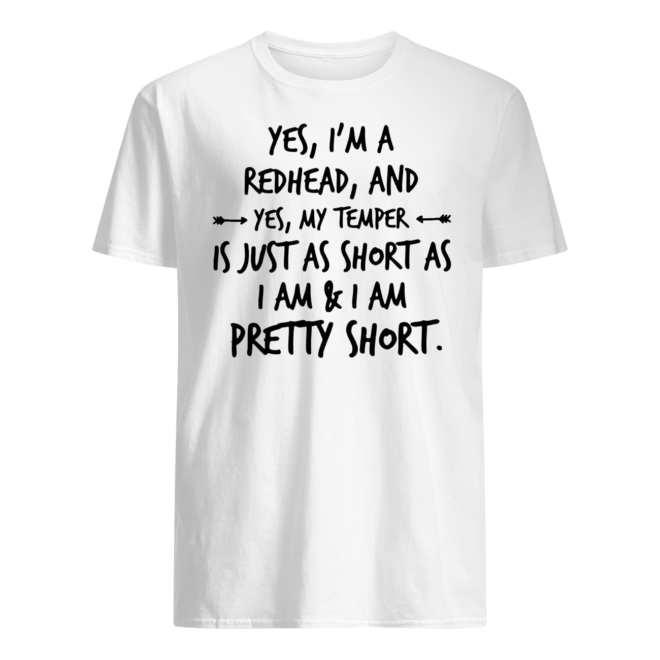 Yes I'm a redhead and yes my temper is just as short as I am mens shirt
