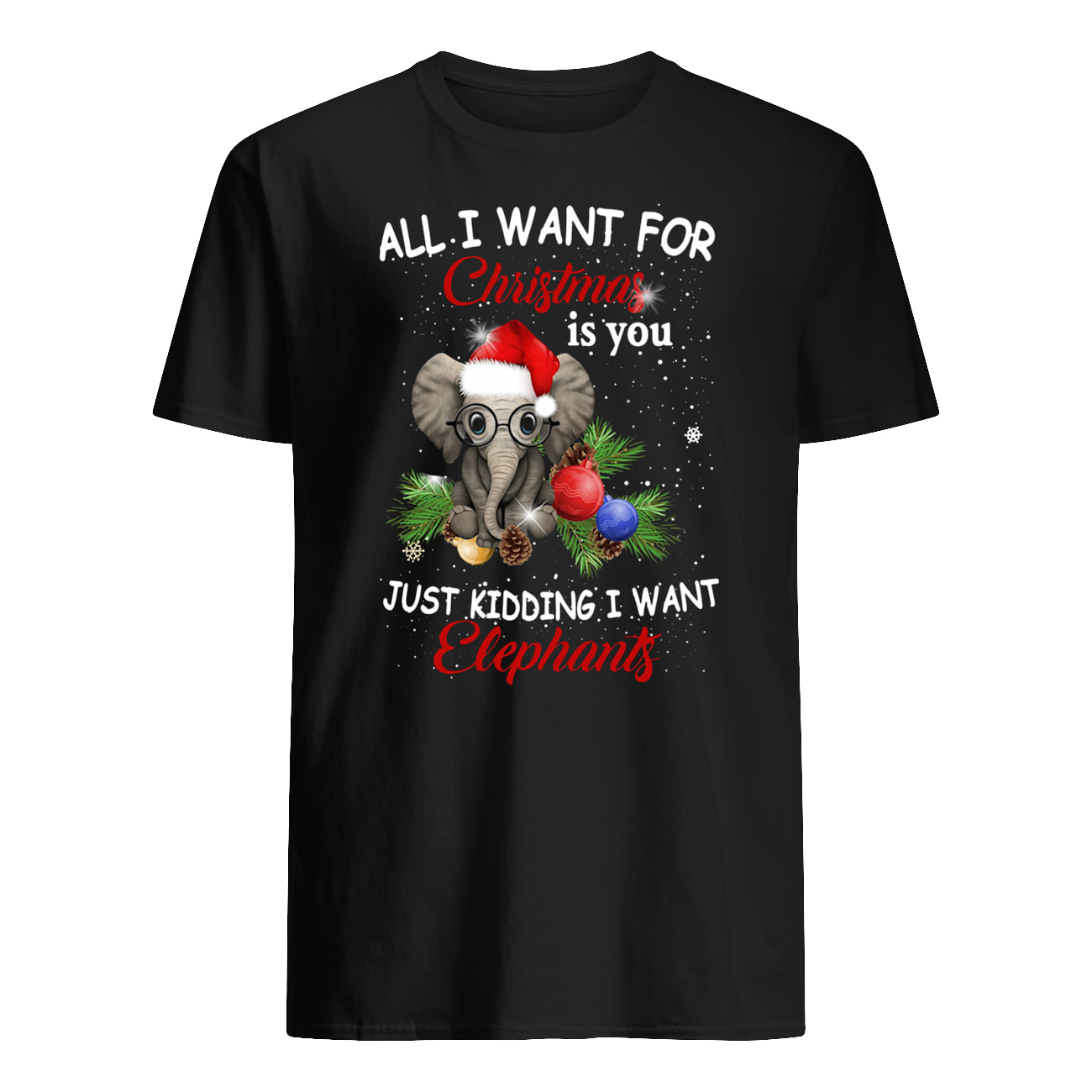 All i want for christmas is you just kidding i want elephant mens shirt
