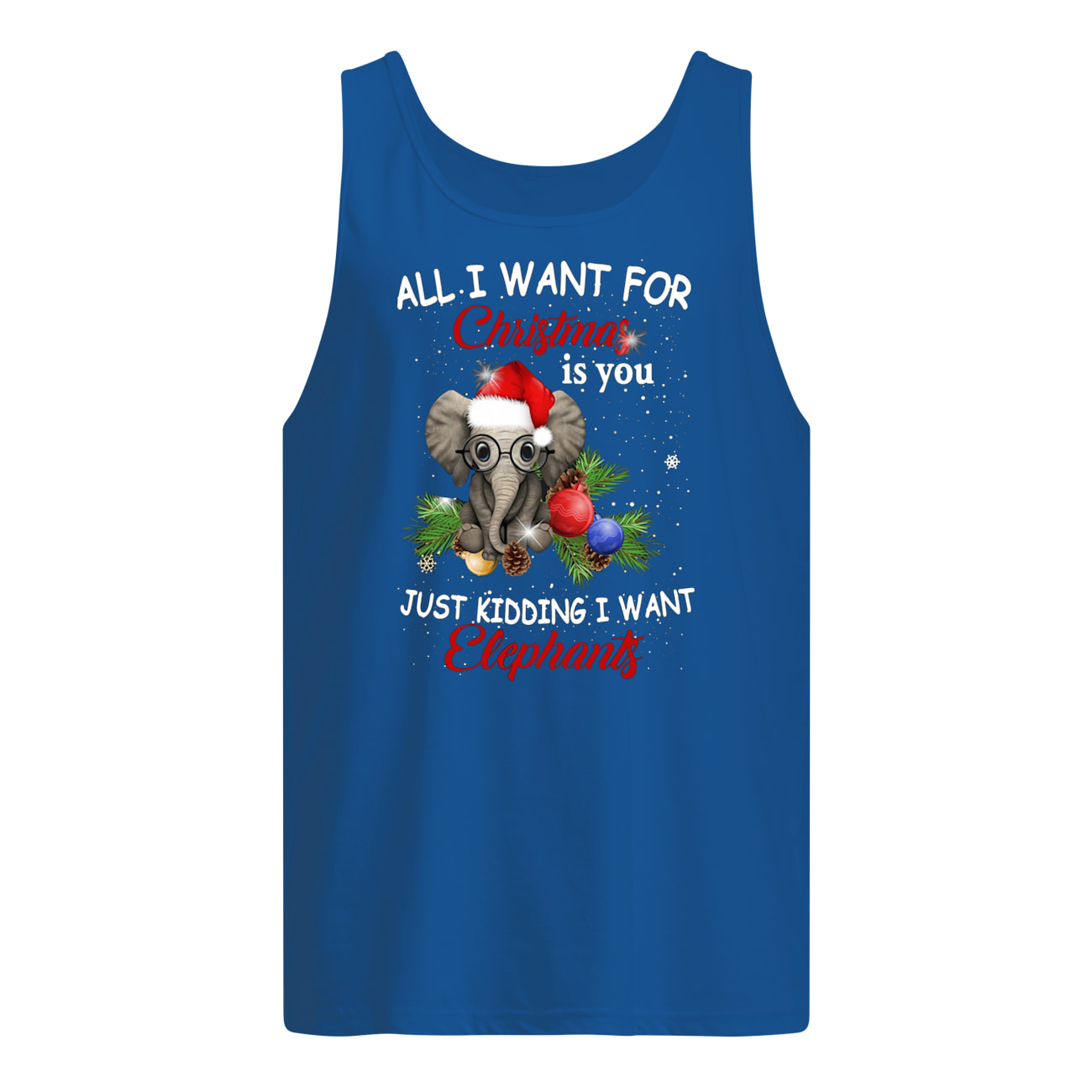 All i want for christmas is you just kidding i want elephant tank top