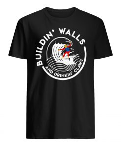 Buildin walls and drinkin claws mens shirt