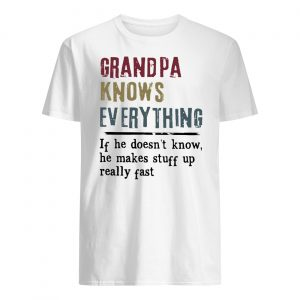 Grandpa knows everything if he doesn't know mens shirt