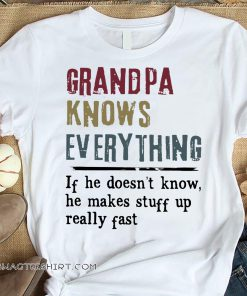 Grandpa knows everything if he doesn't know shirt