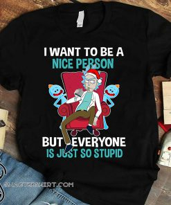 I want to be a nice person but everyone is just so stupid rick and morty shirt