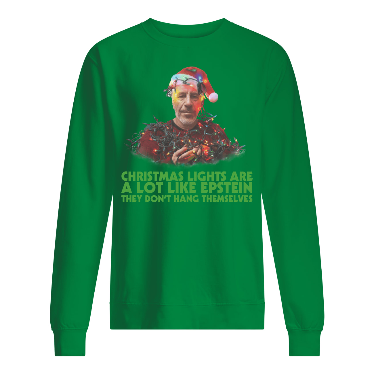 Jeffrey epstein christmas lights are a lot like epstein they don't hang themselves sweatshirt
