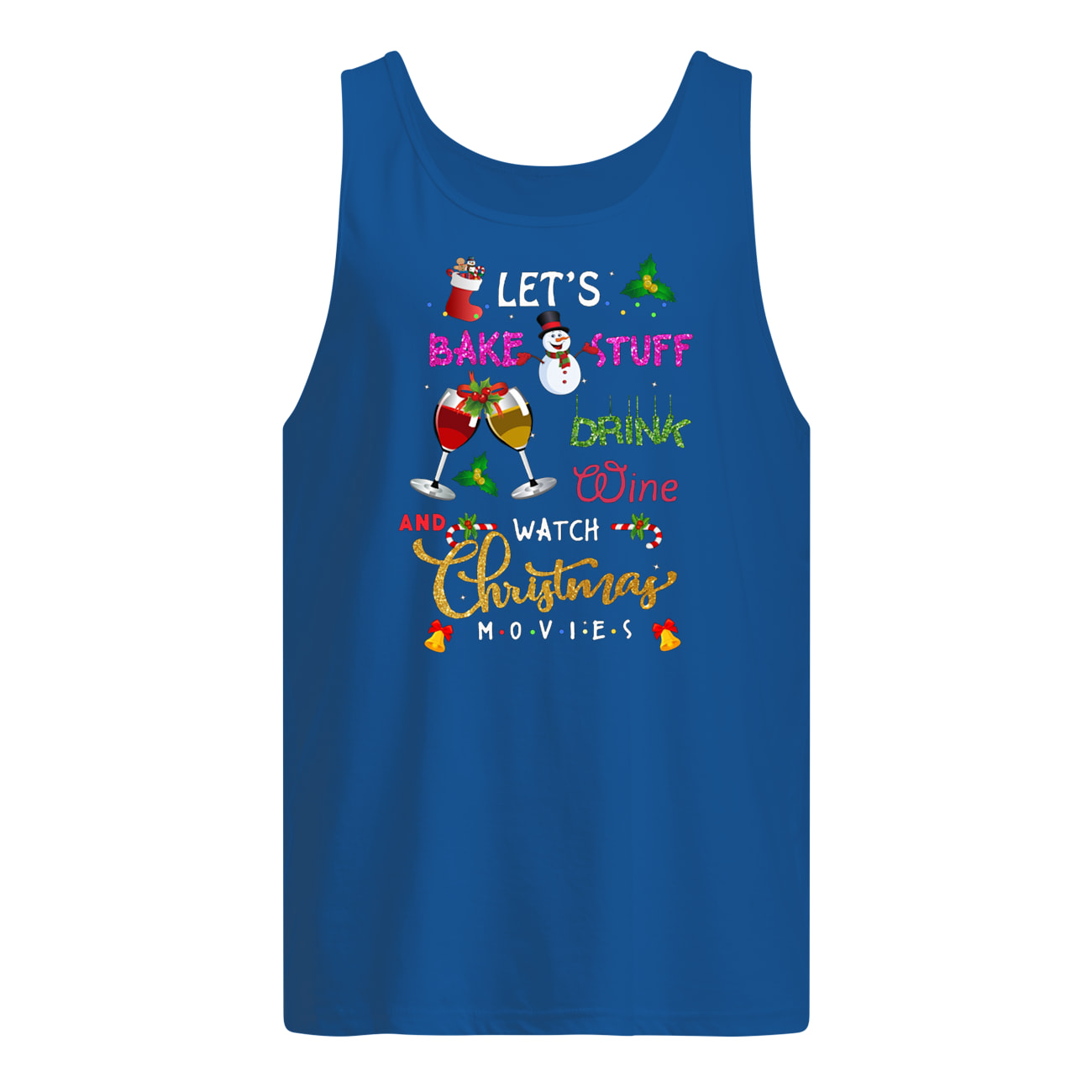 Let's bake stuff drink wine and watch christmas movies tank top