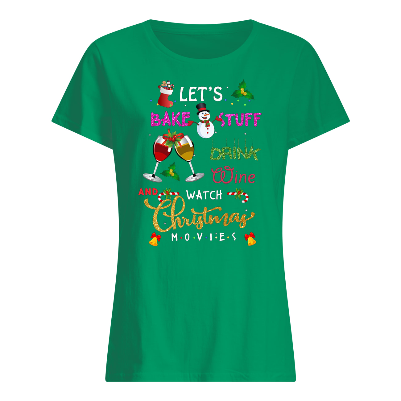 Let's bake stuff drink wine and watch christmas movies womens shirt