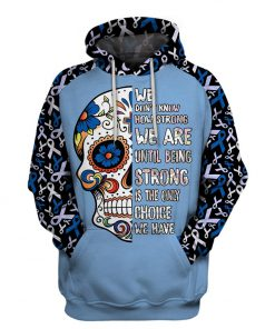 Multi-color we don't know how strong we are sugar skull cancer awareness hoodie - blue