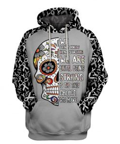 Multi-color we don't know how strong we are sugar skull cancer awareness hoodie - grey