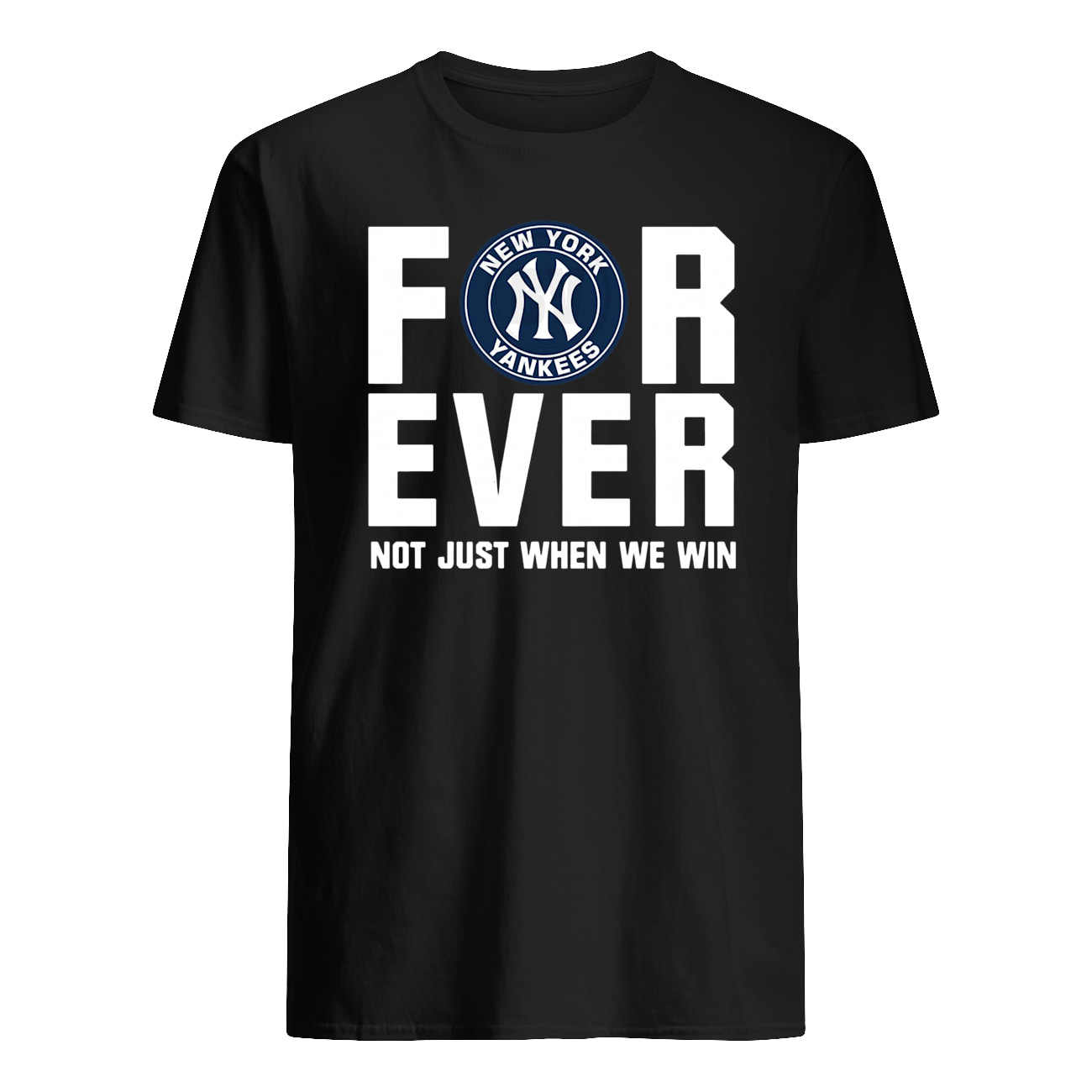 New york yankees forever not just when we win mens shirt