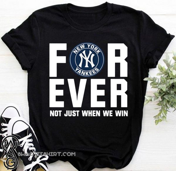 New york yankees forever not just when we win shirt