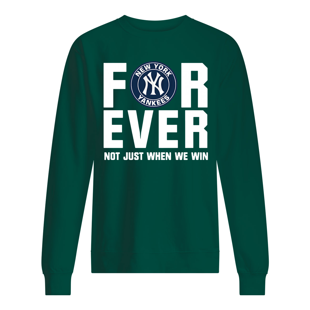 New york yankees forever not just when we win sweatshirt