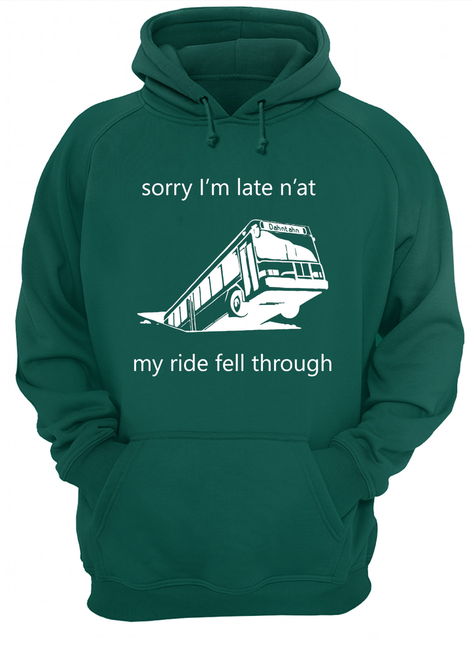 Sorry i'm late n'at my ride fell through pittsburgh bus in sinkhole hoodie