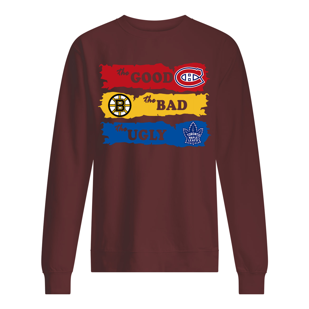 The good montreal canadiens the bad boston bruins the ugly toronto maple leafs sweatshirt