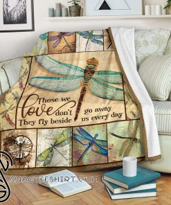 Those we love don't go away they fly beside us every day dragonfly blanket