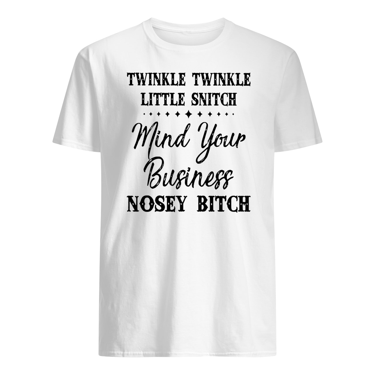 Twinkle twinkle little snitch mind your own business you nosey bitch mens shirt