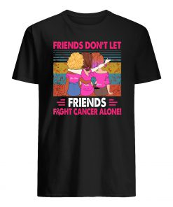 Vintage friends don't let friends fight cancer alone mens shirt