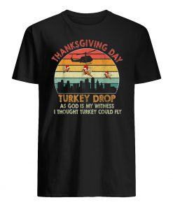 Vintage thanksgiving day turkey drop as god is my witness i thought turkey could fly mens shirt