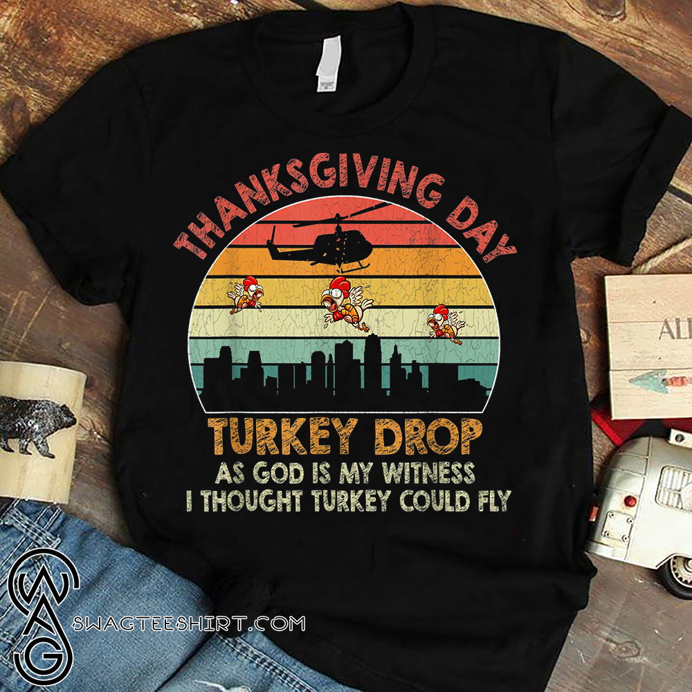 Vintage thanksgiving day turkey drop as god is my witness i thought turkey could fly shirt