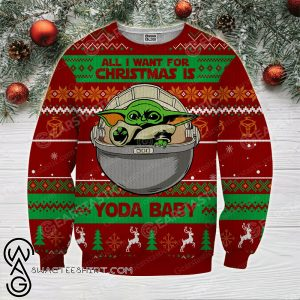 All i want for christmas is you baby yoda full printing ugly christmas sweater