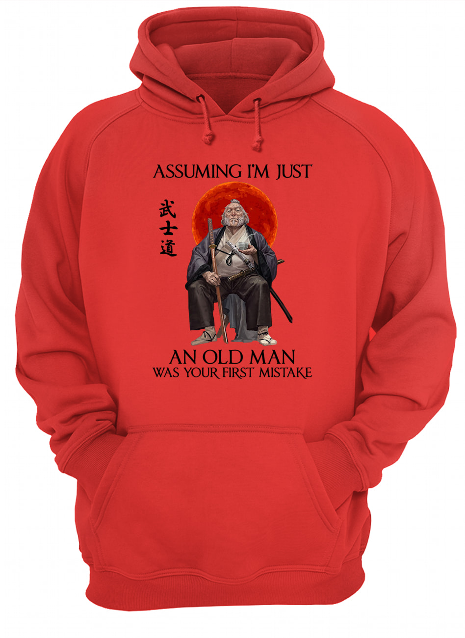 Assuming i'm just an old man was your first mistake samurai hoodie