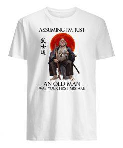 Assuming i'm just an old man was your first mistake samurai mens shirt