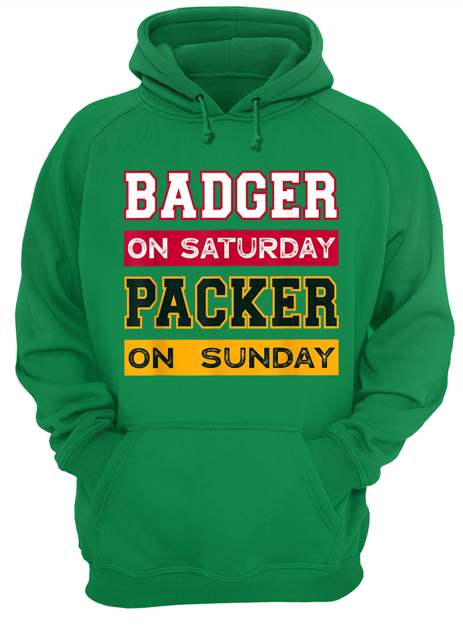 Badger on saturday packer on sunday green bay packers hoodie