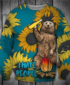 Bear beer camping i hate people sunflower full printing sweatshirt