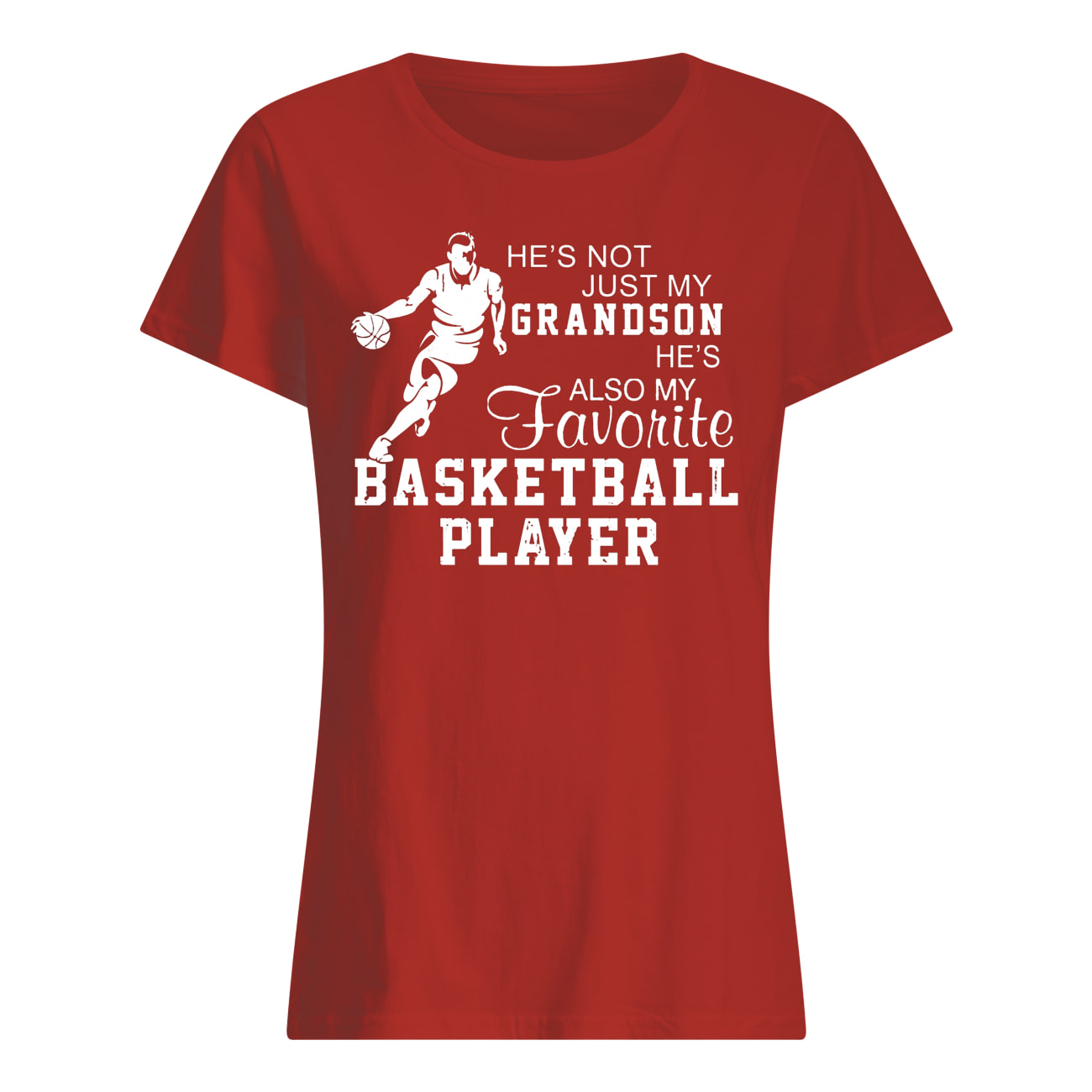 He's not just my grandson he's also my favorite basketball player womens shirt