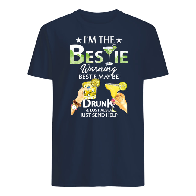 I'm the bestie warning bestie may be drunk and lost also just send help mens shirt