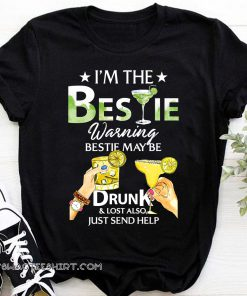 I'm the bestie warning bestie may be drunk and lost also just send help shirt