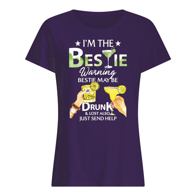 I'm the bestie warning bestie may be drunk and lost also just send help womens shirt