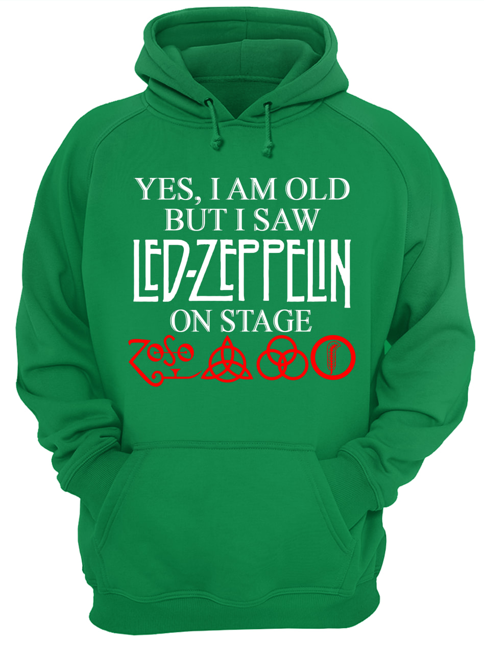 Yes i am old but i saw led-zeppelin on stage hoodie