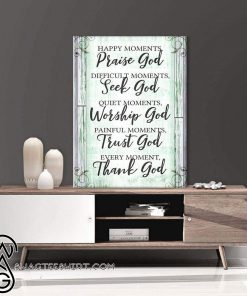 Happy moments praise god difficult moments seek god poster