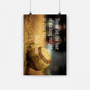 Never let the fear of striking out get in your way babe ruth poster 1